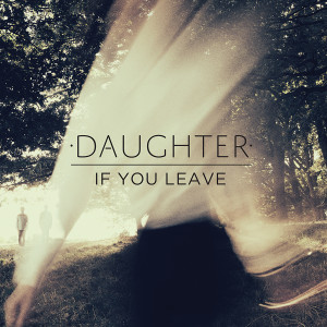 Daughter-If-You-Leave