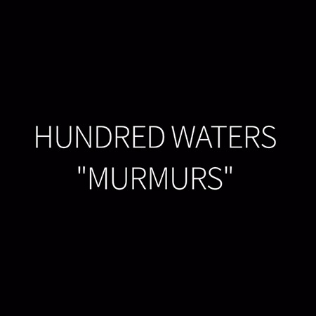 hundred-waters---murmurs